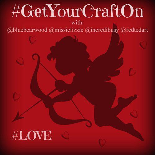 Crafts of Love – #GetYourCraftOn