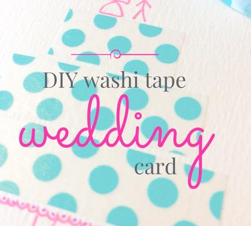 The Best Last Minute Washi Tape Wedding Card