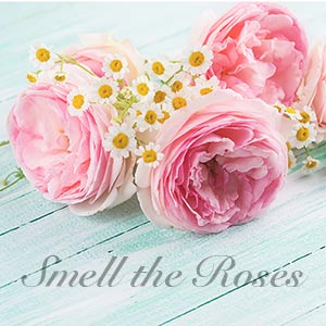 Why Stopping to Smell the Roses is Good Advice